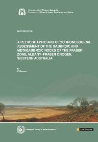 A petrographic and geochronological assessment of the gabbroic and metagabbroic rocks of the Fraser Zone, Albany-Fraser Orogen, Western Australia